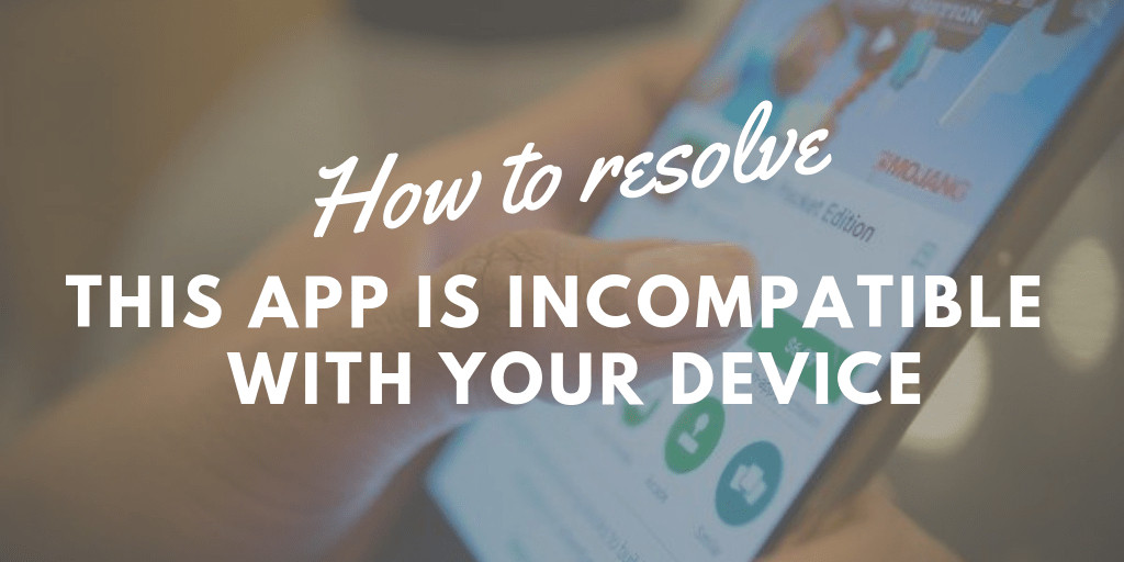 This App Is Incompatible With Your Device